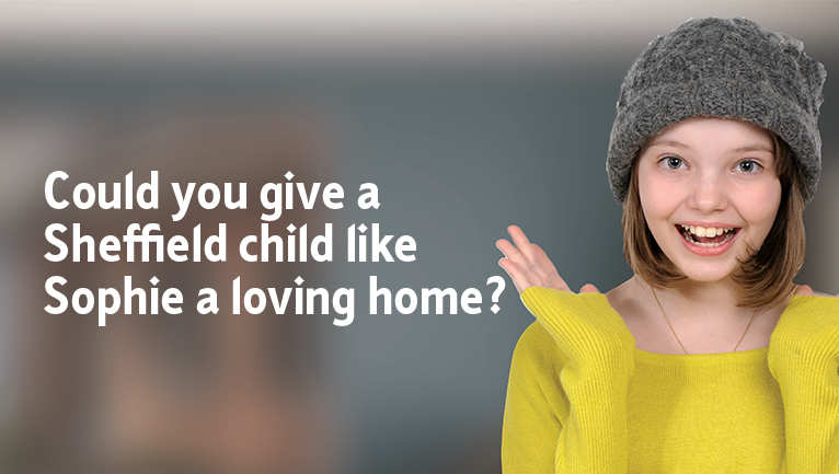 Could you give a Sheffield child like Sophie a loving home?